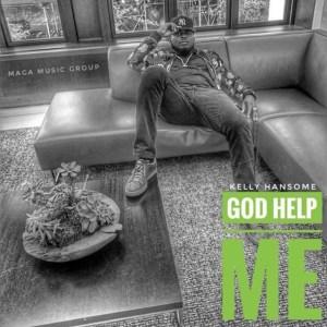 Kelly Hansome - God Help me