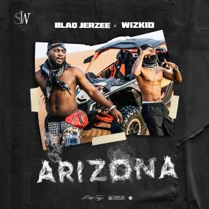 Blaq Jarzee Ft. Wizkid - Arizona
