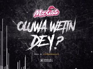 Mz Kiss - Oluwa Wetind Dey