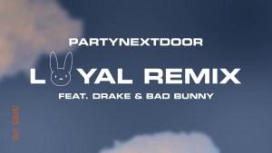 PARTYNEXTDOOR Ft. Drake, Bad Bunny - Loyal Remix mp3