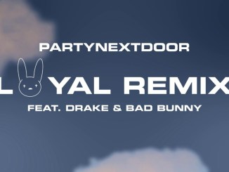 PARTYNEXTDOOR Ft. Drake, Bad Bunny - Loyal Remix mp3