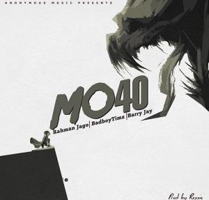 Rahman Ft. Badboy Timz, Barry Jhay - MO40