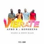 Afro B x Konshens - Vibrate