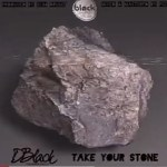 D-Black - Take Your Stone