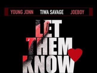 Young Jonn Ft. Tiwa Savage, Joeboy -- Let Them Know