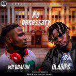 Mr Gbafun Ft. Oladips - Ko Necessary