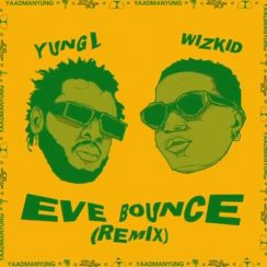 Yung L Ft. Wizkid - Eve Bounce Mp3