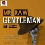 Mr Raw ft Phyno Gentleman mp3