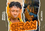 Small Baddo ft Zlatan - Giran To Niran