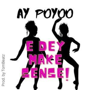 AY Poyoo E dey make sense Mp3