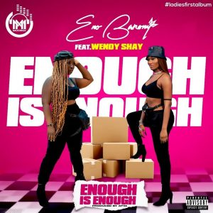 Eno Barony ft Wendy Shay Enough Is Enough
