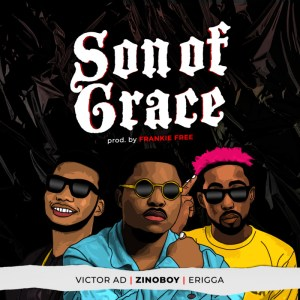 Zinoboy ft. Erigga, Victor AD - Son Of Grace