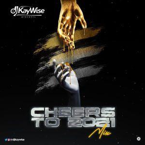 DJ Kaywise - Cheers To 2021 mixtape