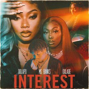 Dolapo ft. Ms Banks, Oxlade - Interest