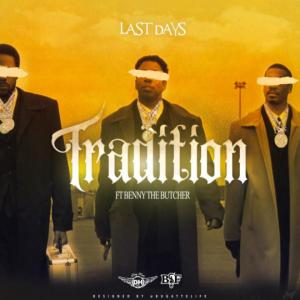 Last Days ft. Benny The Butcher - Tradition