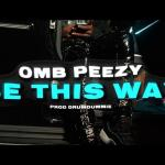 OMB Peezy - Be This Way