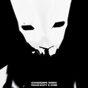 Travis Scott ft. HVME - Goosebumps Remix
