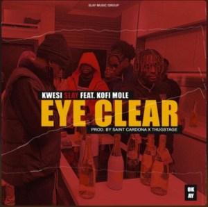 Kwesi Slay ft. Kofi Mole - Eye Clear