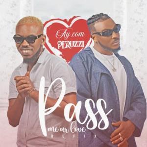 AY.Com ft Peruzzi - Pass Me Your Love Remix