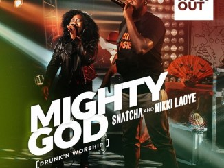 Snatcha ft Nikki Laoye - Mighty God