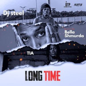DJ Steel ft Bella Shmurda, TIA - Long Time
