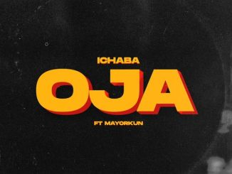 Ichaba ft Mayorkun - Oja