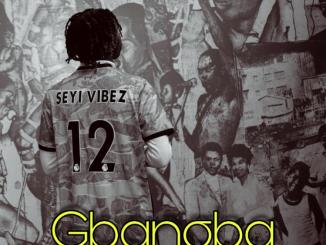 Seyi Vibez - Gbangba