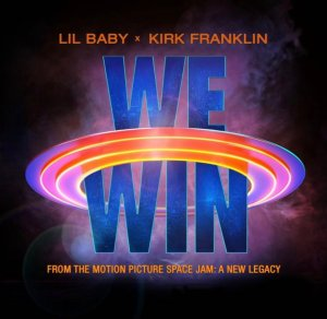 Lil Baby ft. Kirk Franklin - We Win (Space Jam: New Legacy)