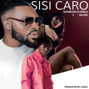 Governor Of Africa ft Oxlade - Sisi Caro