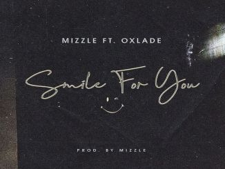 Mizzle ft Oxlade - Smile For You