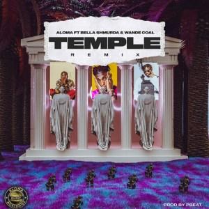 Aloma ft. Bella Shmurda, Wande Coal - Temple (Remix)