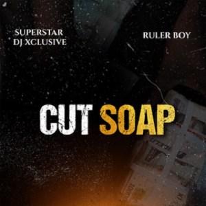DJ Xclusive ft Rulerboy - Cut Soap