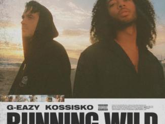 G-Eazy ft Kossisko - Running Wild