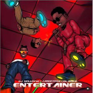 DJ Xclusive ft. Olamide, Jamopypper - Entertainer