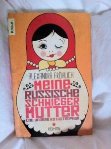 Ik las Meine Russische Schwiegermutter und andere Katastrophen van Alexandra Fröhlich