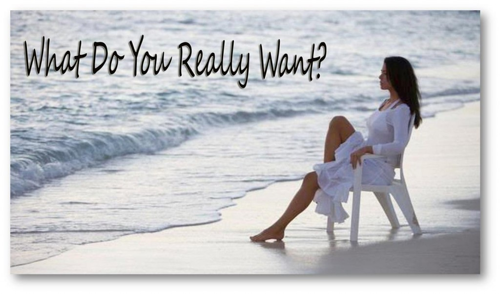 What Do You Really – Really – Really Want In Life?