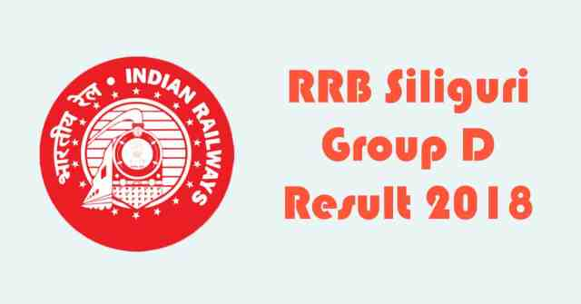 RRB Siliguri Group D Result 2018
