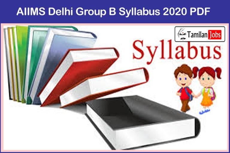 AIIMS Delhi Group B Syllabus 2020 PDF, Exam Pattern @ aiims.edu