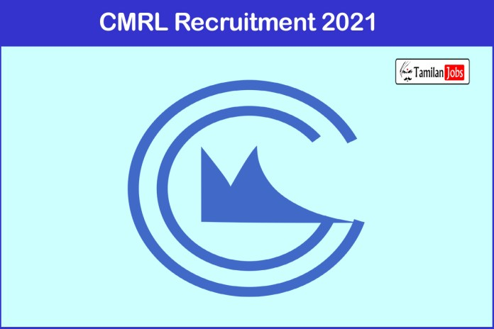 CMRL Recruitment 2021 Out – Apply Offline 8 GM, Deputy General Manager Jobs