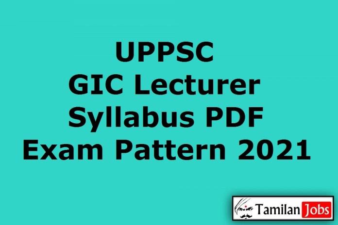 UPPSC GIC Lecturer Syllabus 2021, Prelims, Mains Exam Pattern PDF