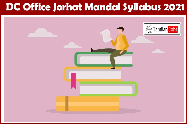DC Office Jorhat Mandal Syllabus 2021 @jorhat.gov.in & Exam Pattern PDF: