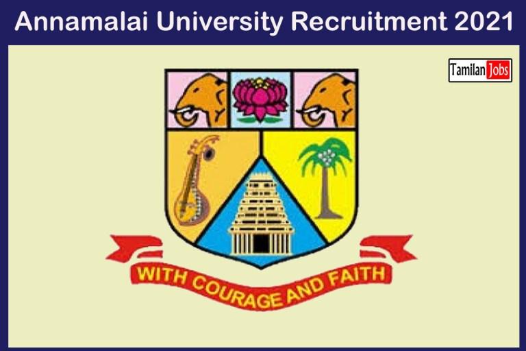 Annamalai University Recruitment 2021 Out – Apply Online 50 RMMC Chidambaram Jobs