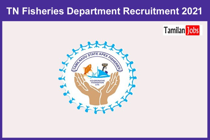 TN Fisheries Department Recruitment 2021 Out – Apply For 15 Program Manager Jobs