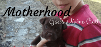 Motherhood—God's Divine Call