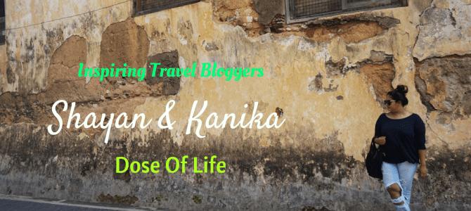 Inspiring Travel Bloggers: Shayan and Kanika – Dose of Life