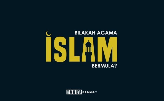 Bilakah Agama Islam Bermula?