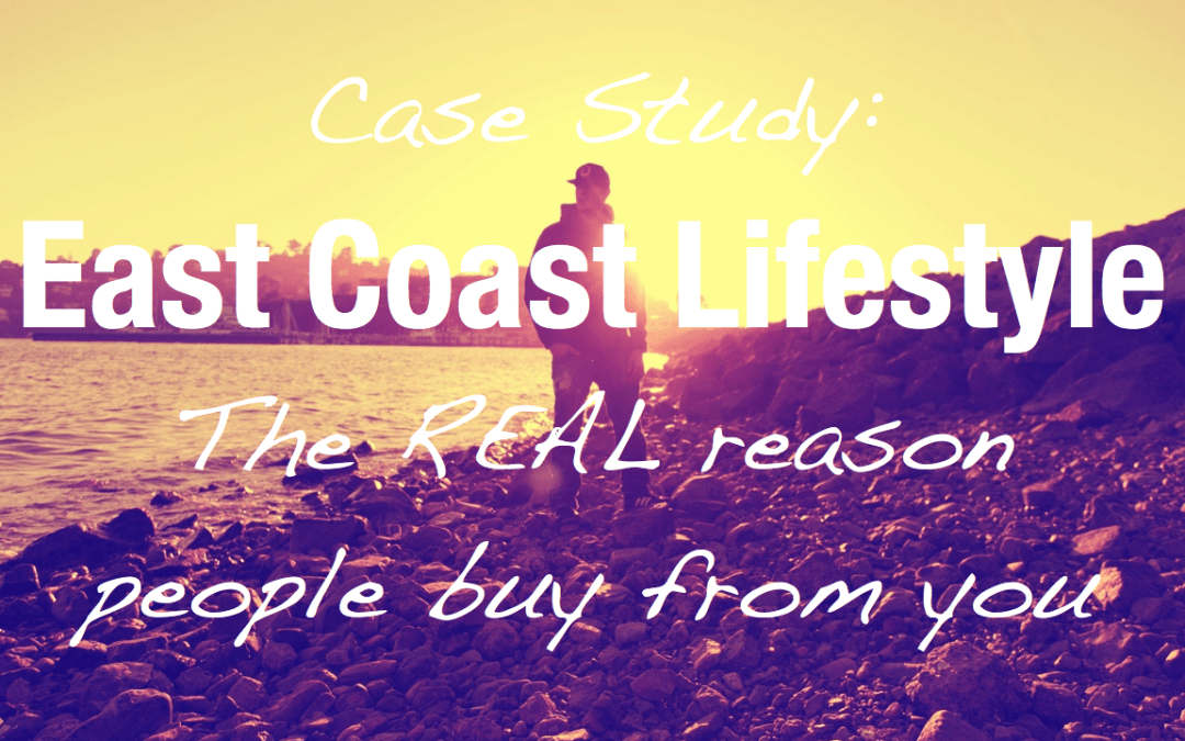 [Case Study] East Coast Lifestyle: the real reason people buy from you