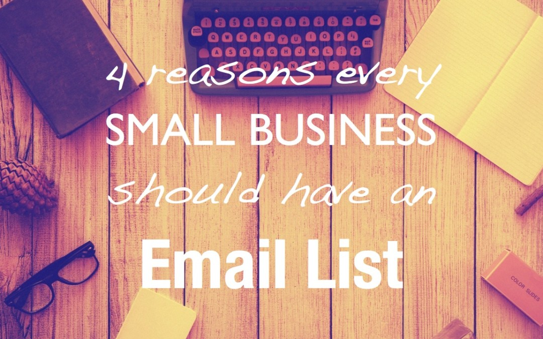 4 reasons every small business should have an email list