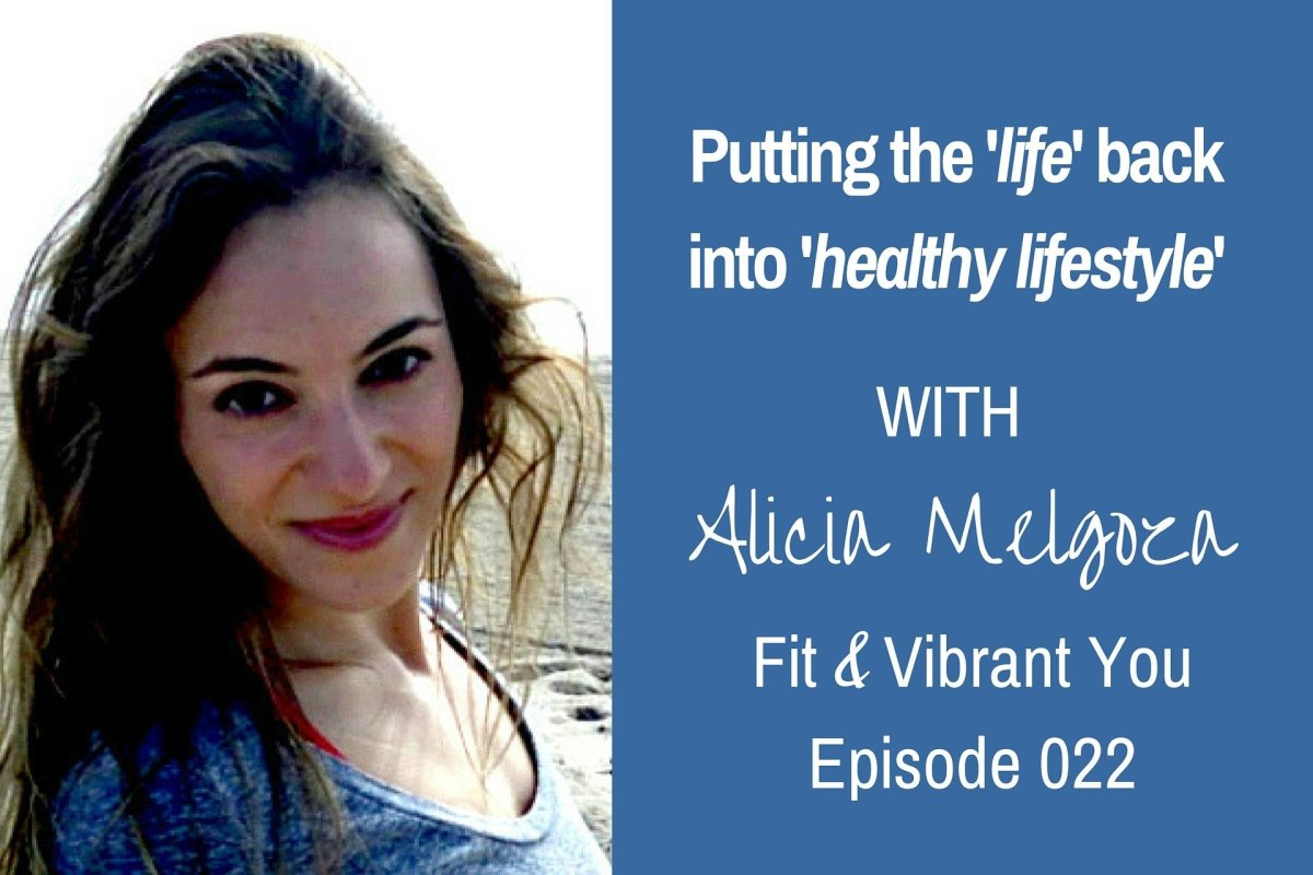 FVY 022: Putting the life back into healthy lifestyle with Alicia Melgoza
