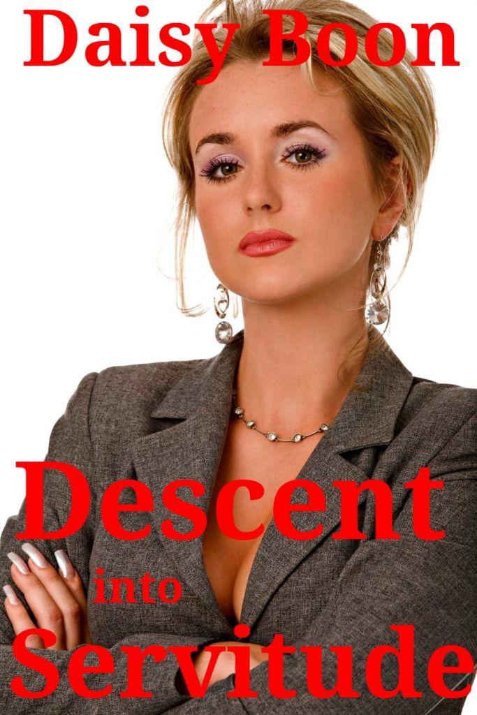 Descent into Servitude - Daisy Boon - FemDom Erotica